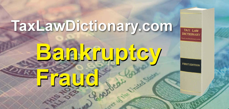 Bankruptcy Fraud - TaxLawDictionary.com