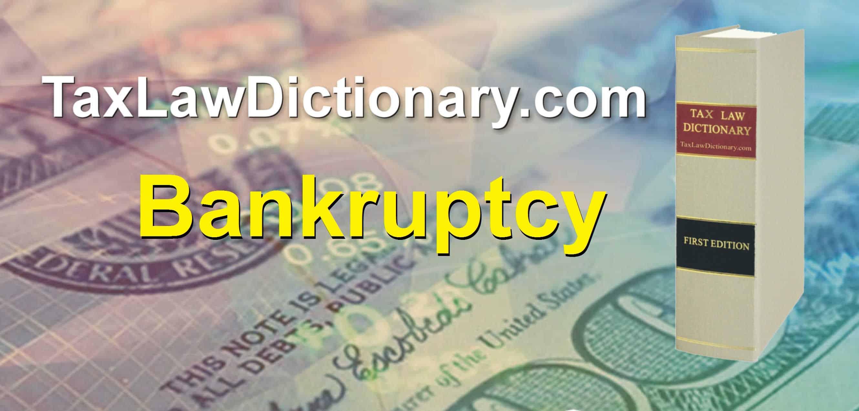 Bankruptcy - TaxLawDictionary.com