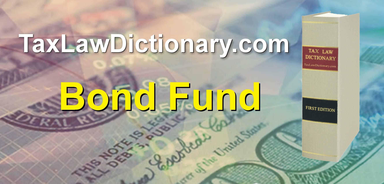 Bond Fund - TaxLawDictionary.com