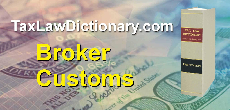Broker Customs - TaxLawDictionary.com