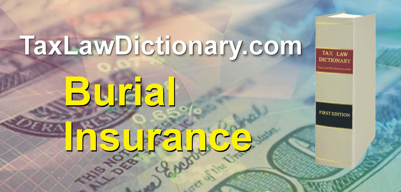 Burial Insurance - TaxLawDictionary.com